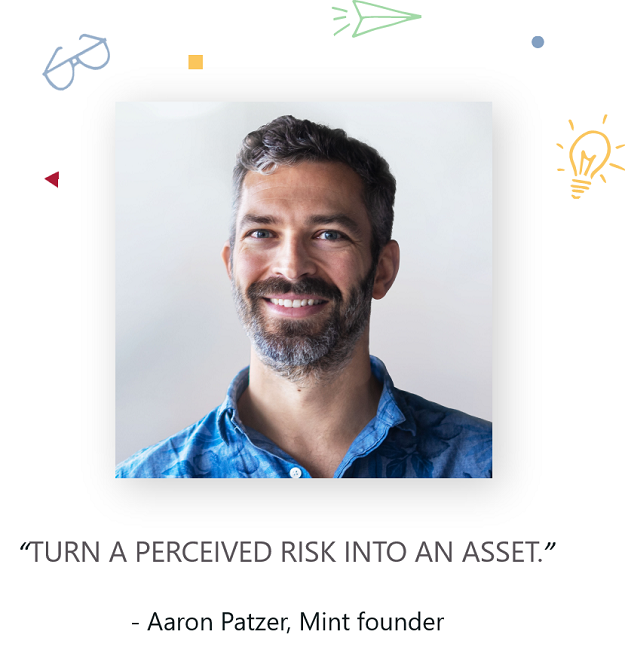 Turn a perceived risk into an asset - Aaron Patzer, Mint founder